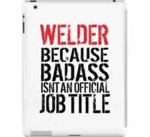 Humorous 'Welder because Badass Isn't an Official Job Title' Tshirt, Accessories and Gifts iPad Case/Skin