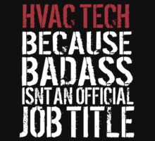 Cool 'HVAC Tech because Badass Isn't an Official Job Title' Tshirt, Accessories and Gifts T-Shirt