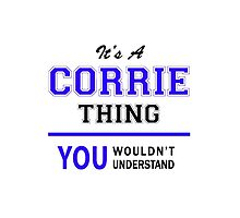 It's a CORRIE thing, you wouldn't understand !! by yourname