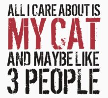 Excellent 'All I Care About Is Cat And Maybe Like 3 People' Tshirt, Accessories and Gifts by Albany Retro