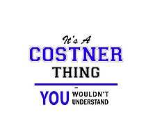 It's a COSTNER thing, you wouldn't understand !! by yourname