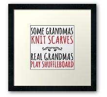 Humorous 'Some Grandmas Knit Scarves, Real Grandmas Play Shuffleboard' T-shirt, Accessories and Gifts Framed Print