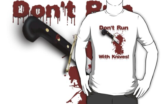 Don't Run With Knives! Tee by BluAlien