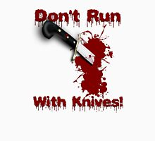 Don't Run With Knives! Tee Unisex T-Shirt