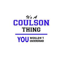 It's a COULSON thing, you wouldn't understand !! by yourname