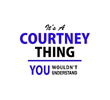 It's a COURTNEY thing, you wouldn't understand !! by yourname