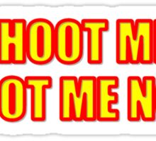 PUT ME OUT OF MY MISERY... Sticker