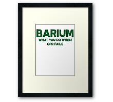 Barium What you do when CPR fails Framed Print