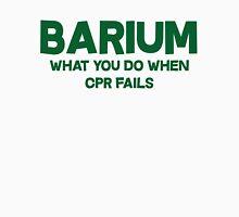 Barium What you do when CPR fails Unisex T-Shirt
