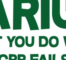 Barium What you do when CPR fails Sticker