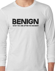 Benign What you are after you be eight Long Sleeve T-Shirt
