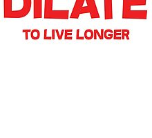 Dilate To live longer by SlubberBub