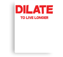 Dilate To live longer Canvas Print