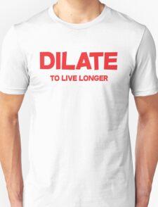 Dilate To live longer Unisex T-Shirt
