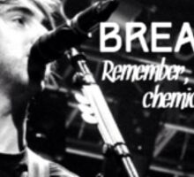 Breathe; Remember, it's just chemicals Sticker