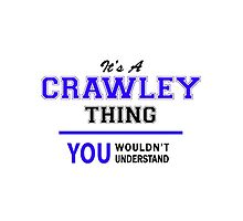 It's a CRAWLEY thing, you wouldn't understand !! by yourname