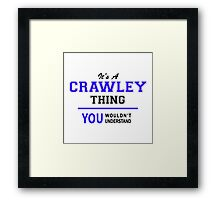 It's a CRAWLEY thing, you wouldn't understand !! Framed Print