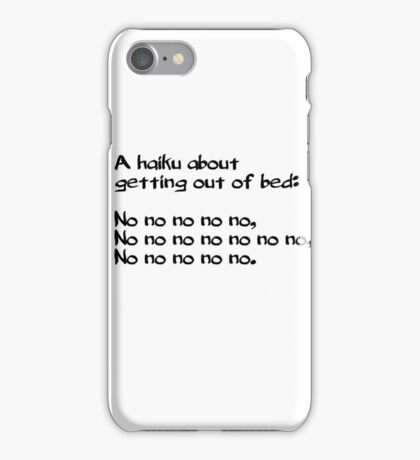 A haiku about getting out of bed iPhone Case/Skin