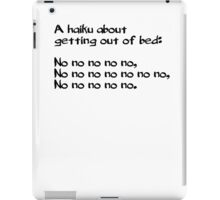 A haiku about getting out of bed iPad Case/Skin