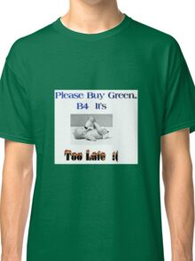 Help save our Earth, buy Green! Classic T-Shirt