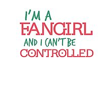 I'm a Fangirl and I can't be controlled Photographic Print