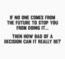 How Bad of a Decision Can It Really Be? by TheShirtYurt