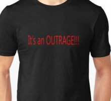 """ It's an OUTRAGE!!! "" Unisex T-Shirt"