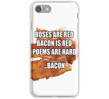 Roses are Red, Bacon is Red, Poems are Hard ...Bacon iPhone Case/Skin