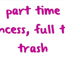 Part Time Princess, Full Time Trash by kenzieisasloth