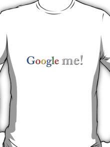 Google Me!  T-Shirt
