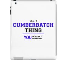 It's a CUMBERBATCH thing, you wouldn't understand !! iPad Case/Skin