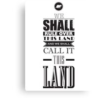 We shall rule over this land Canvas Print