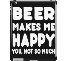 BEER Makes Me Happy You, Not So Much iPad Case/Skin