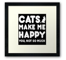 CAT Makes Me Happy You, Not So Much Framed Print