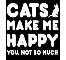 CAT Makes Me Happy You, Not So Much Photographic Print