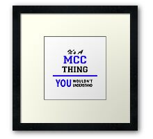 It's a MCC thing, you wouldn't understand !! Framed Print