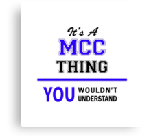 It's a MCC thing, you wouldn't understand !! Canvas Print
