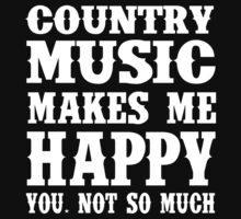Country Music Makes Me Happy You, Not So Much by Awesome Arts