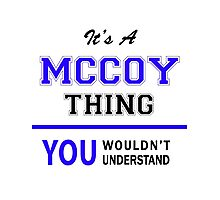 It's a MCCOY thing, you wouldn't understand !! Photographic Print