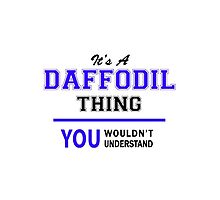 It's a DAFFODIL thing, you wouldn't understand !! by yourname
