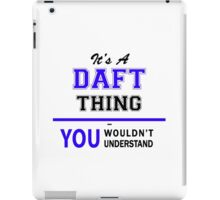 It's a DAFT thing, you wouldn't understand !! iPad Case/Skin