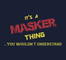 It's a MASKER thing, you wouldn't understand !! by itsmine