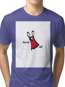 Frock Off Tri-blend T-Shirt