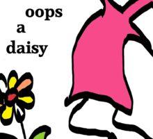 Oops a daisy Sticker