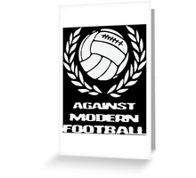Against modern football Greeting Card