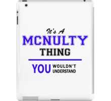 It's a MCNULTY thing, you wouldn't understand !! iPad Case/Skin