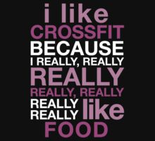 I LIKE CROSSFIT BECAUSE I REALLY, REALLY REALLY REALLY, REALLY REALLY LIKE FOOD by BADASSTEES