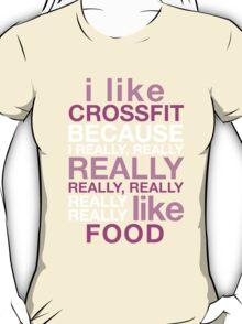I LIKE CROSSFIT BECAUSE I REALLY, REALLY REALLY REALLY, REALLY REALLY LIKE FOOD T-Shirt