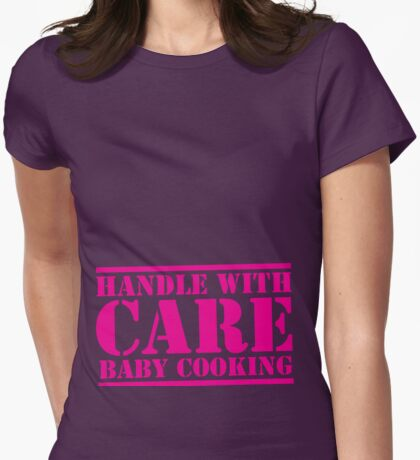 HANDLE WITH CARE Baby cooking Womens Fitted T-Shirt