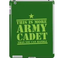 THIS IS MORE ARMY CADET THAN YOU CAN HANDLE iPad Case/Skin